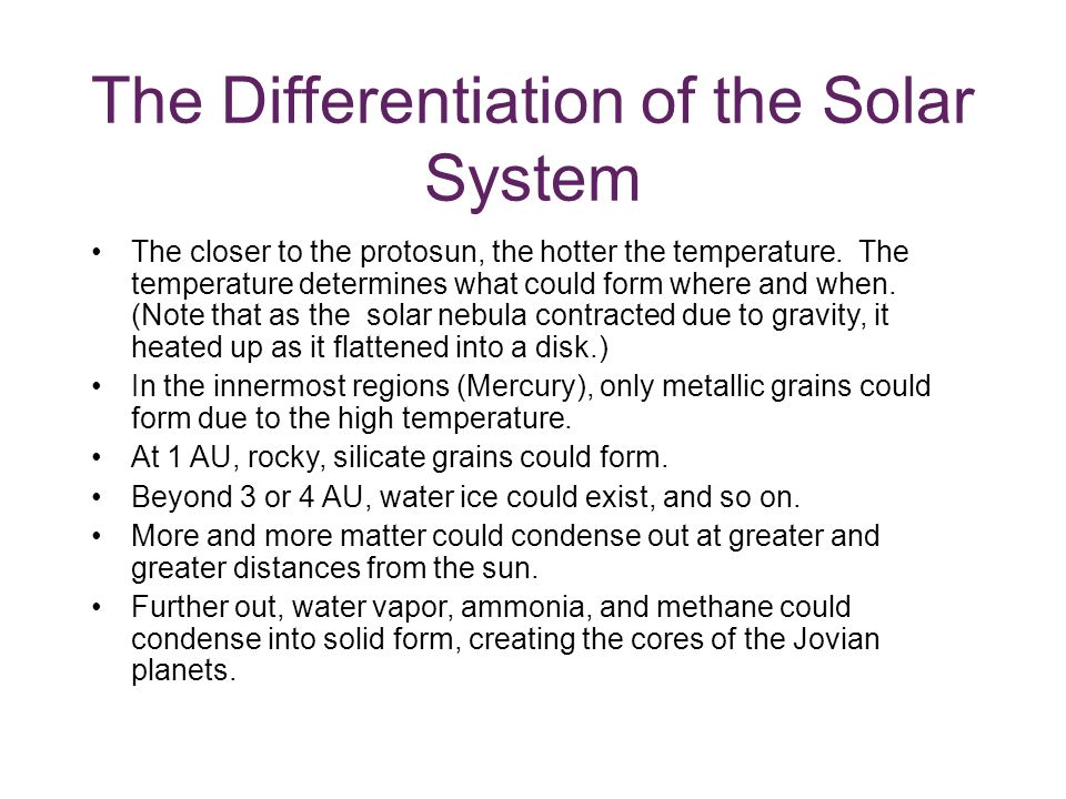 The Differentiation of the Solar System The closer to the protosun, the hotter the temperature.
