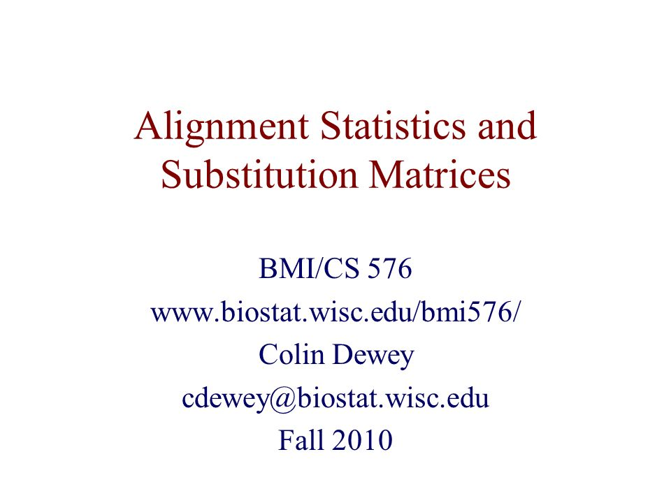 Alignment Statistics and Substitution Matrices BMI/CS Colin Dewey Fall 2010