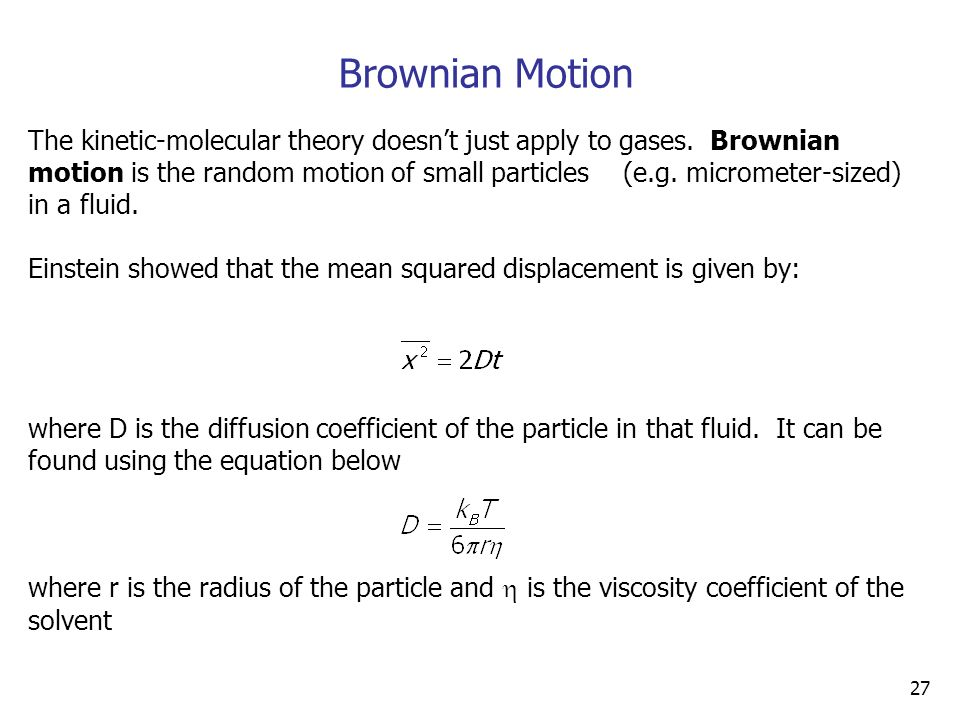 27 Brownian Motion The kinetic-molecular theory doesn't just apply to gases.