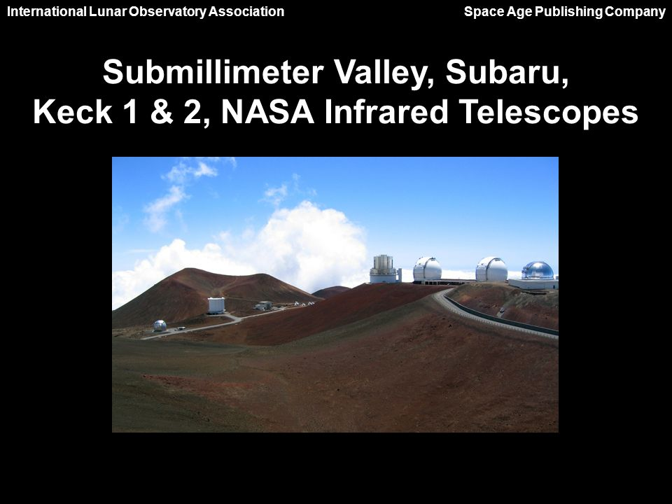International Lunar Observatory Association Space Age Publishing Company Submillimeter Valley, Subaru, Keck 1 & 2, NASA Infrared Telescopes