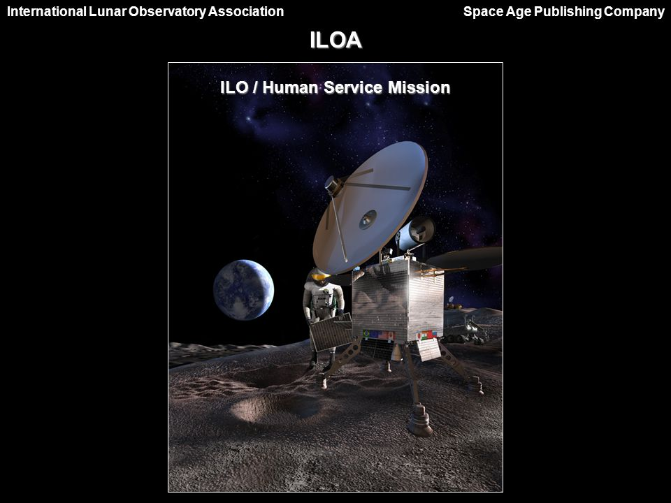 International Lunar Observatory Association Space Age Publishing CompanyILOA ILO / Human Service Mission