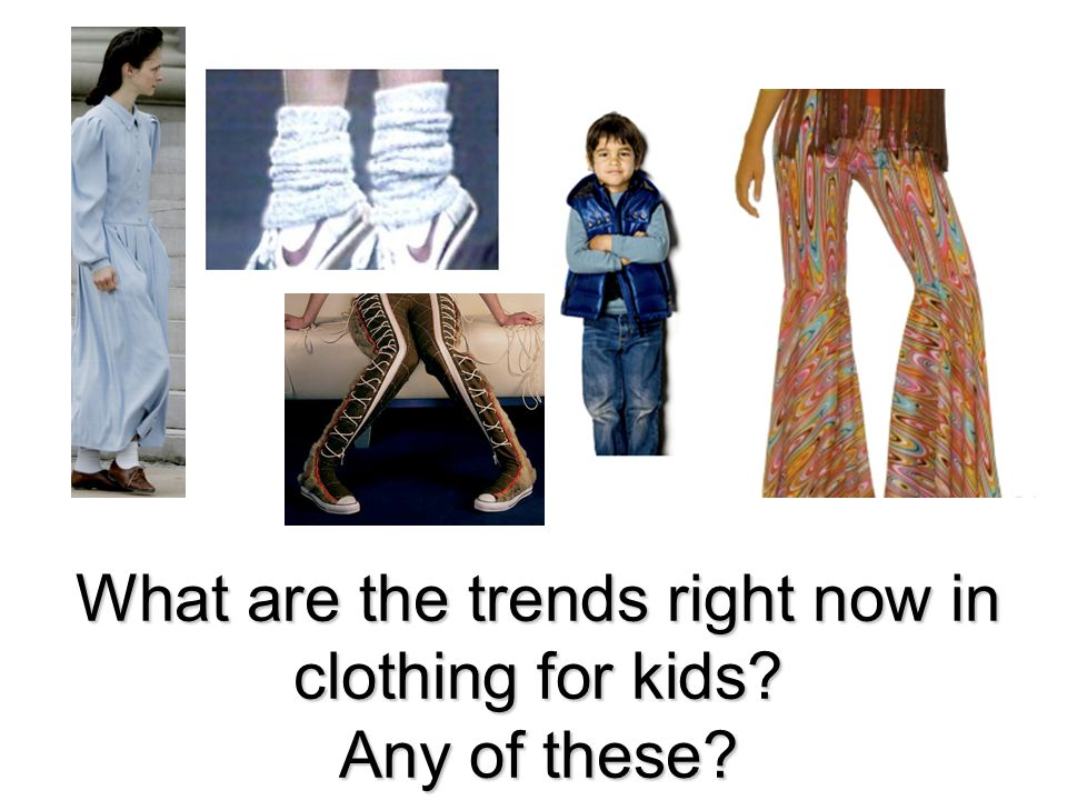 What are the trends right now in clothing for kids Any of these