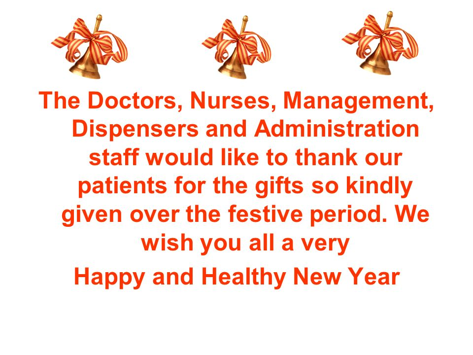 The Doctors, Nurses, Management, Dispensers and Administration staff would like to thank our patients for the gifts so kindly given over the festive period.