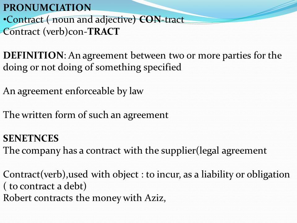 PRONUMCIATION Contract noun and adjective CONtract Contract – Written Agreement Between Two Parties