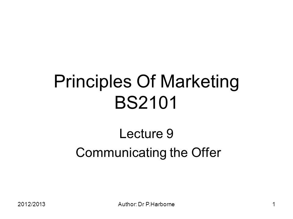 2012/2013Author: Dr P.Harborne1 Principles Of Marketing BS2101 Lecture 9 Communicating the Offer