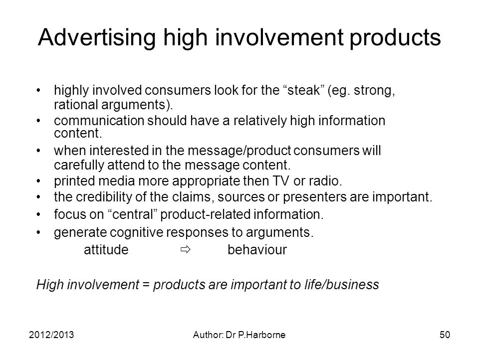 2012/2013Author: Dr P.Harborne50 Advertising high involvement products highly involved consumers look for the steak (eg.