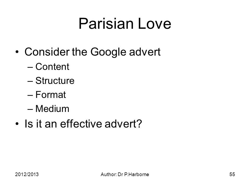 2012/2013Author: Dr P.Harborne55 Parisian Love Consider the Google advert –Content –Structure –Format –Medium Is it an effective advert