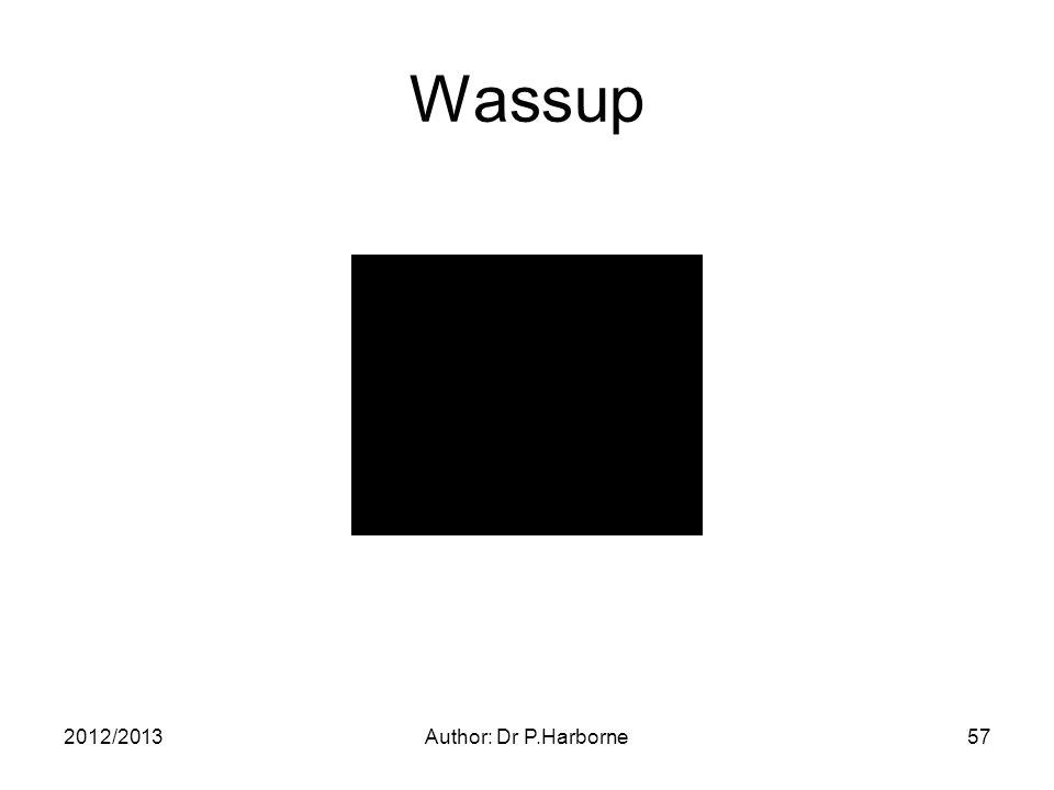 2012/2013Author: Dr P.Harborne57 Wassup