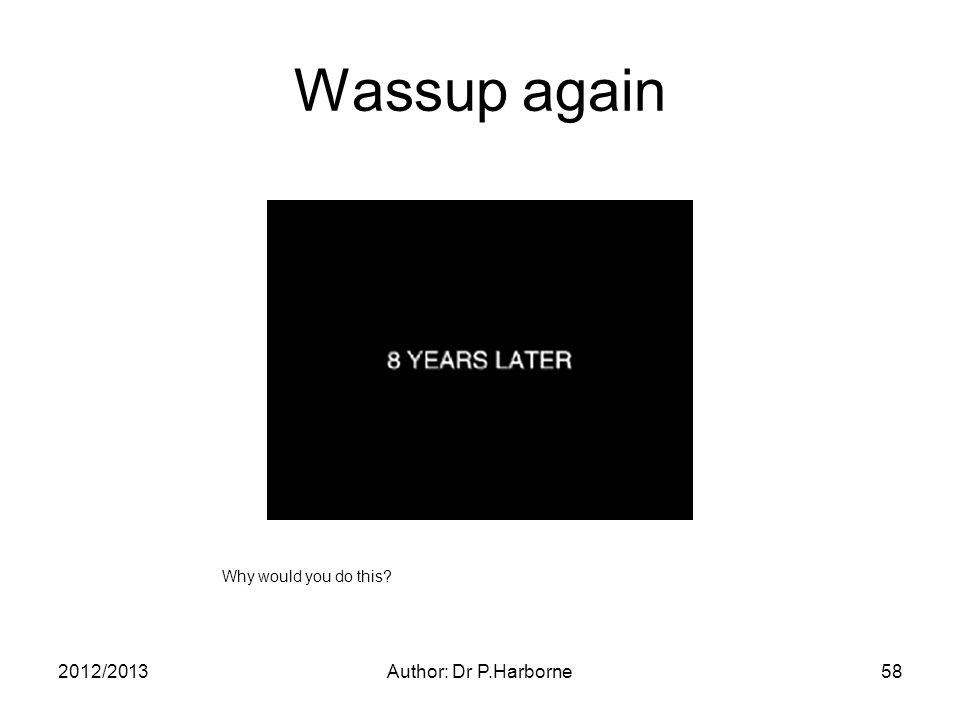2012/2013Author: Dr P.Harborne58 Wassup again Why would you do this