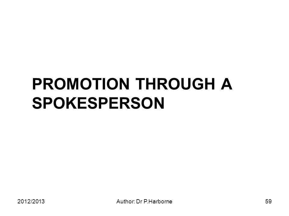 PROMOTION THROUGH A SPOKESPERSON 2012/2013Author: Dr P.Harborne59