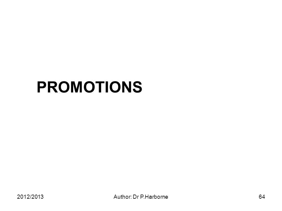 PROMOTIONS 2012/2013Author: Dr P.Harborne64