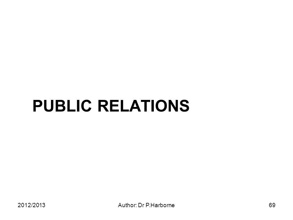 PUBLIC RELATIONS 2012/2013Author: Dr P.Harborne69