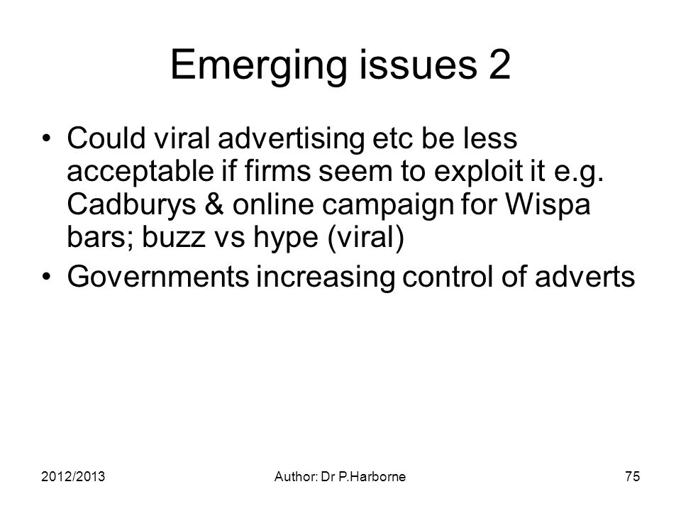 Emerging issues 2 Could viral advertising etc be less acceptable if firms seem to exploit it e.g.