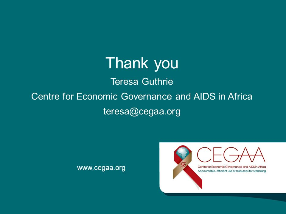 Thank you Teresa Guthrie Centre for Economic Governance and AIDS in Africa teresa@cegaa.org www.cegaa.org