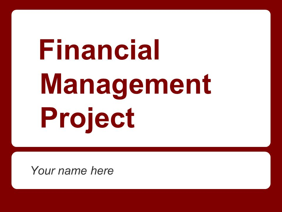 Financial Management Project Your name here