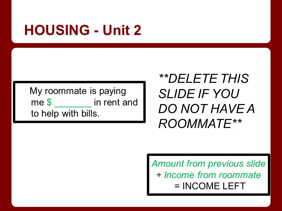 HOUSING - Unit 2 My roommate is paying me $ _______ in rent and to help with bills.