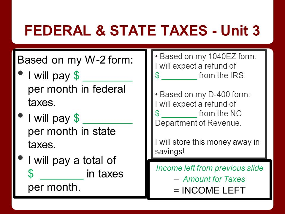 FEDERAL & STATE TAXES - Unit 3 Based on my W-2 form: I will pay $ ________ per month in federal taxes.
