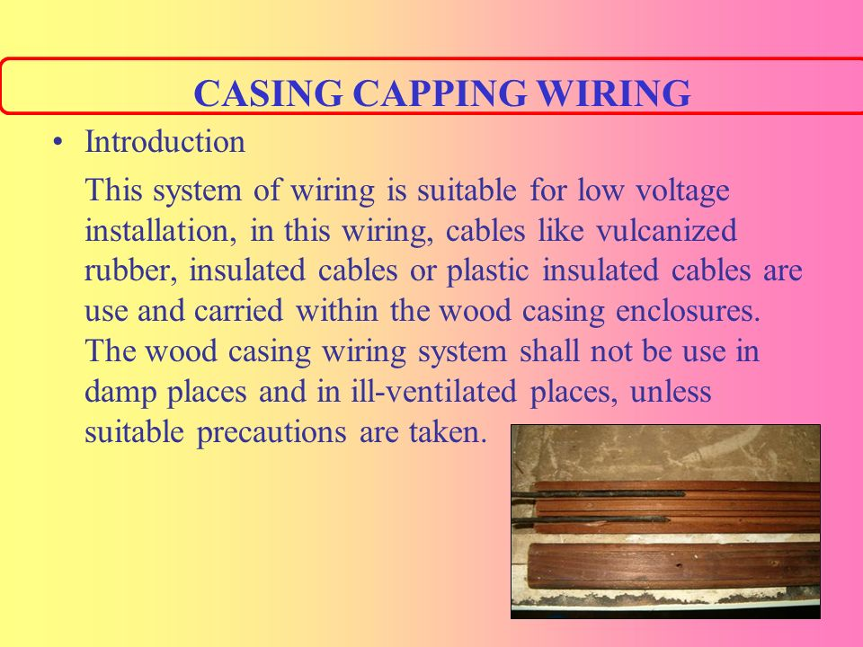 28 CASING CAPPING WIRING Introduction This System Of Wiring Is Suitable For Low Voltage Installation In Cables Like Vulcanized Rubber