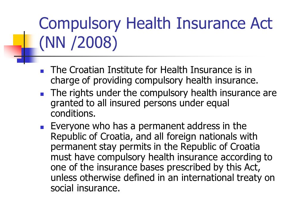Compulsory Health Insurance Act (NN /2008) The Croatian Institute for Health Insurance is in charge of providing compulsory health insurance.