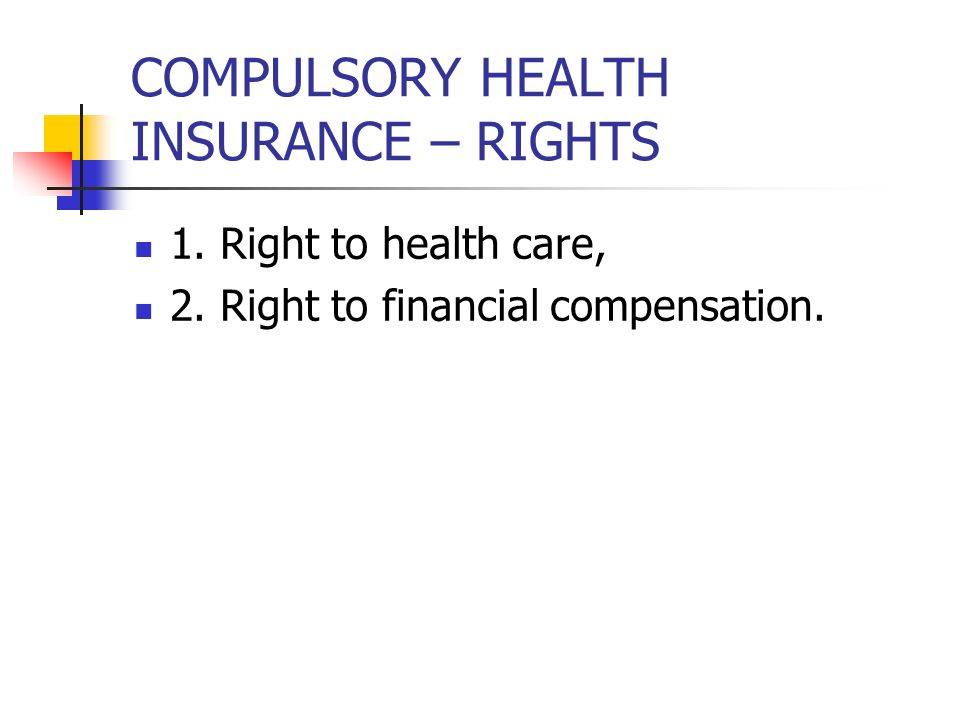 COMPULSORY HEALTH INSURANCE – RIGHTS 1. Right to health care, 2. Right to financial compensation.