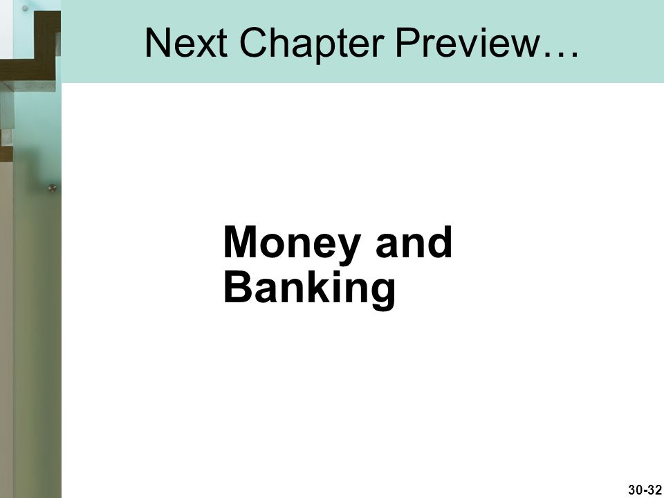 30-32 Next Chapter Preview… Money and Banking