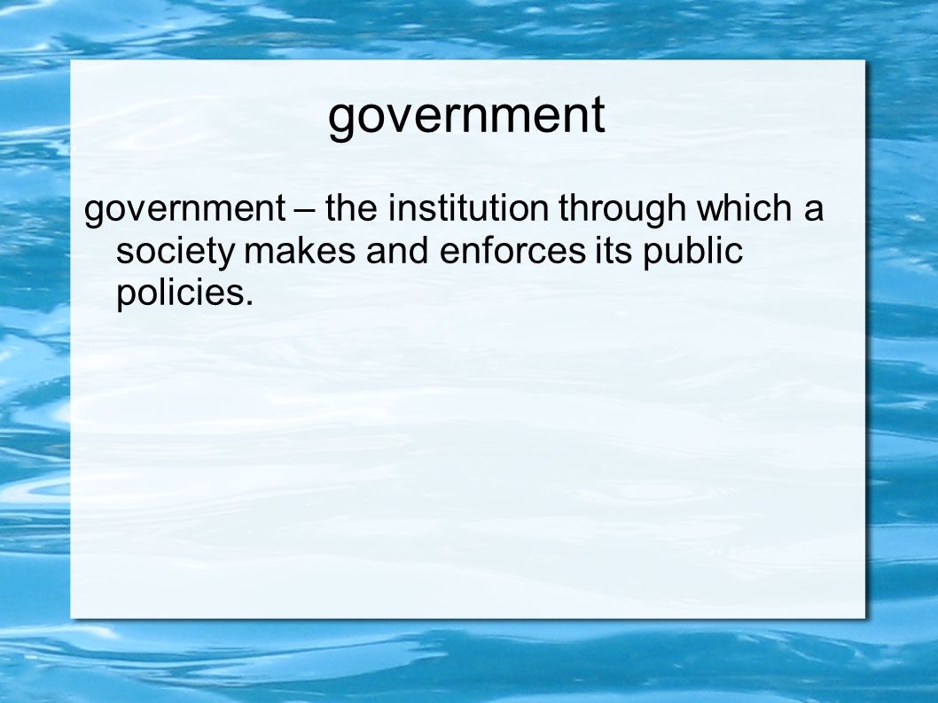 government government – the institution through which a society makes and enforces its public policies.