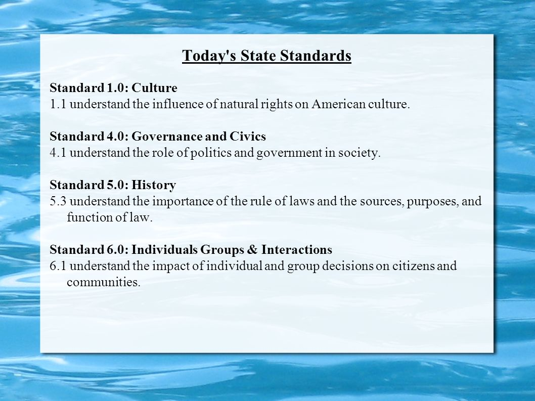 Today s State Standards Standard 1.0: Culture 1.1 understand the influence of natural rights on American culture.