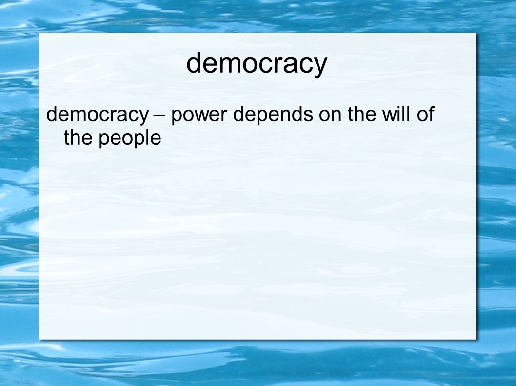 democracy democracy – power depends on the will of the people