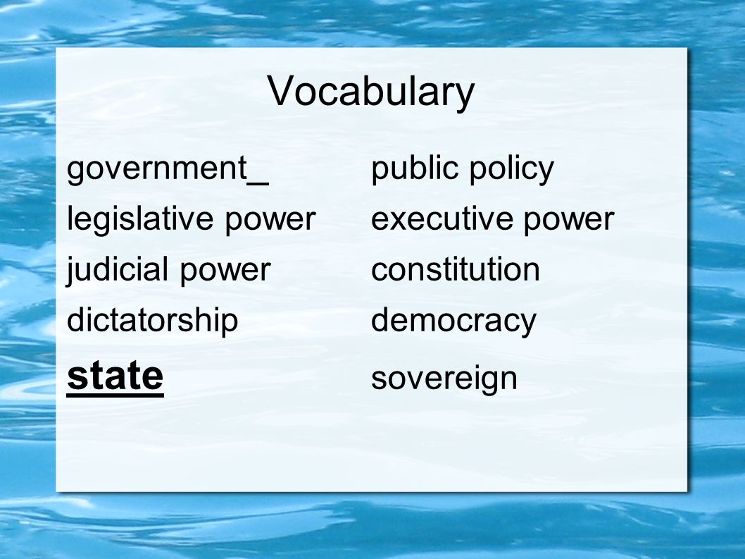 Vocabulary governmentpublic policy legislative powerexecutive power judicial powerconstitution dictatorshipdemocracy state sovereign