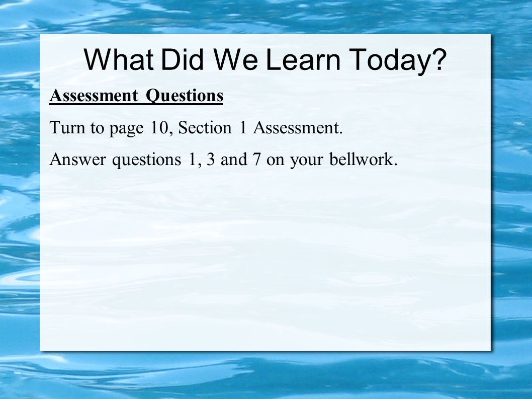 What Did We Learn Today. Assessment Questions Turn to page 10, Section 1 Assessment.