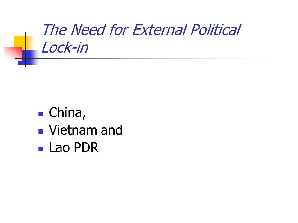 The Need for External Political Lock-in China, Vietnam and Lao PDR