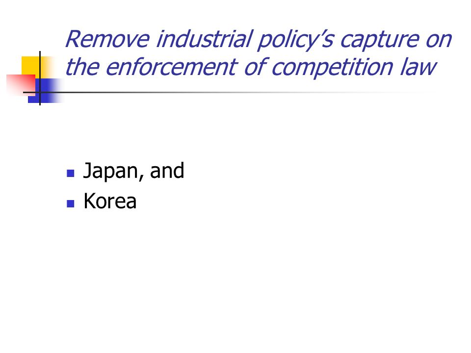 Remove industrial policy's capture on the enforcement of competition law Japan, and Korea