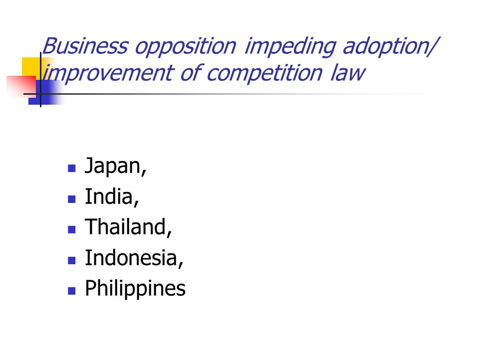 Business opposition impeding adoption/ improvement of competition law Japan, India, Thailand, Indonesia, Philippines