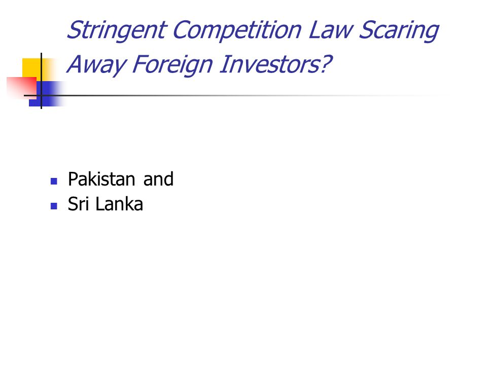 Stringent Competition Law Scaring Away Foreign Investors Pakistan and Sri Lanka