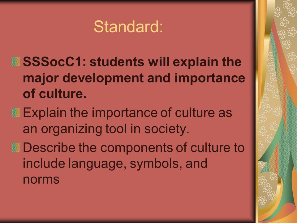 Standard: SSSocC1: Students Will Explain The Major Development And Importance  Of Culture.