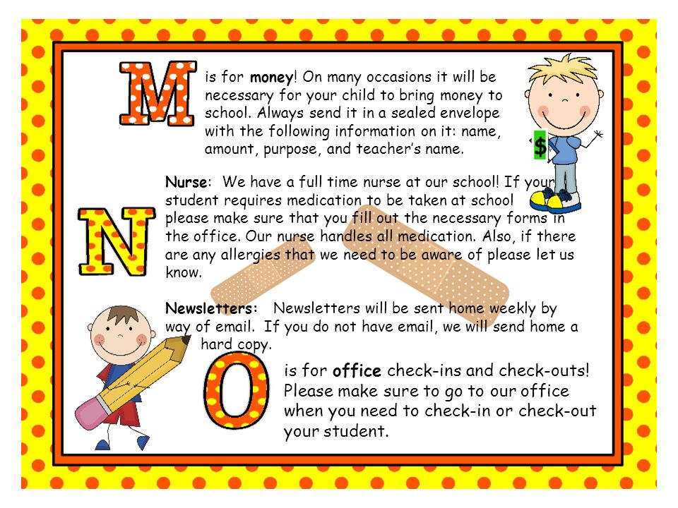 is for money. On many occasions it will be necessary for your child to bring money to school.