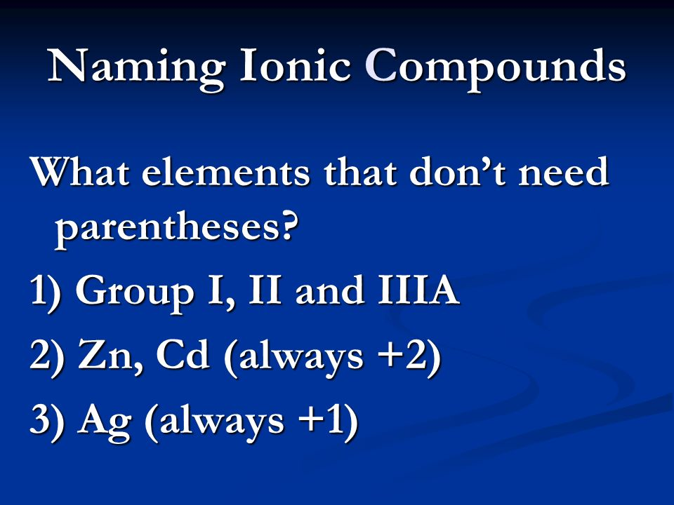 Naming Ionic Compounds What elements that don't need parentheses.