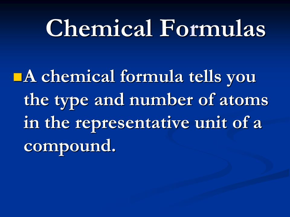 Chemical Formulas A chemical formula tells you the type and number of atoms in the representative unit of a compound.
