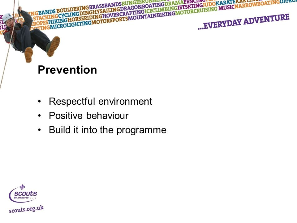 Prevention Respectful environment Positive behaviour Build it into the programme
