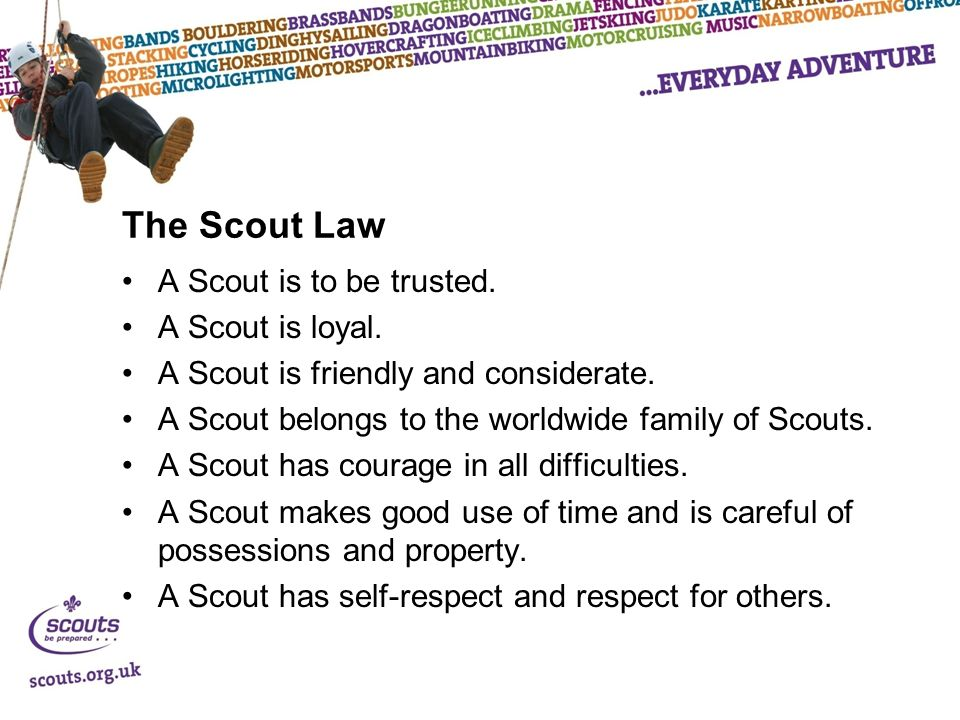 The Scout Law A Scout is to be trusted. A Scout is loyal.