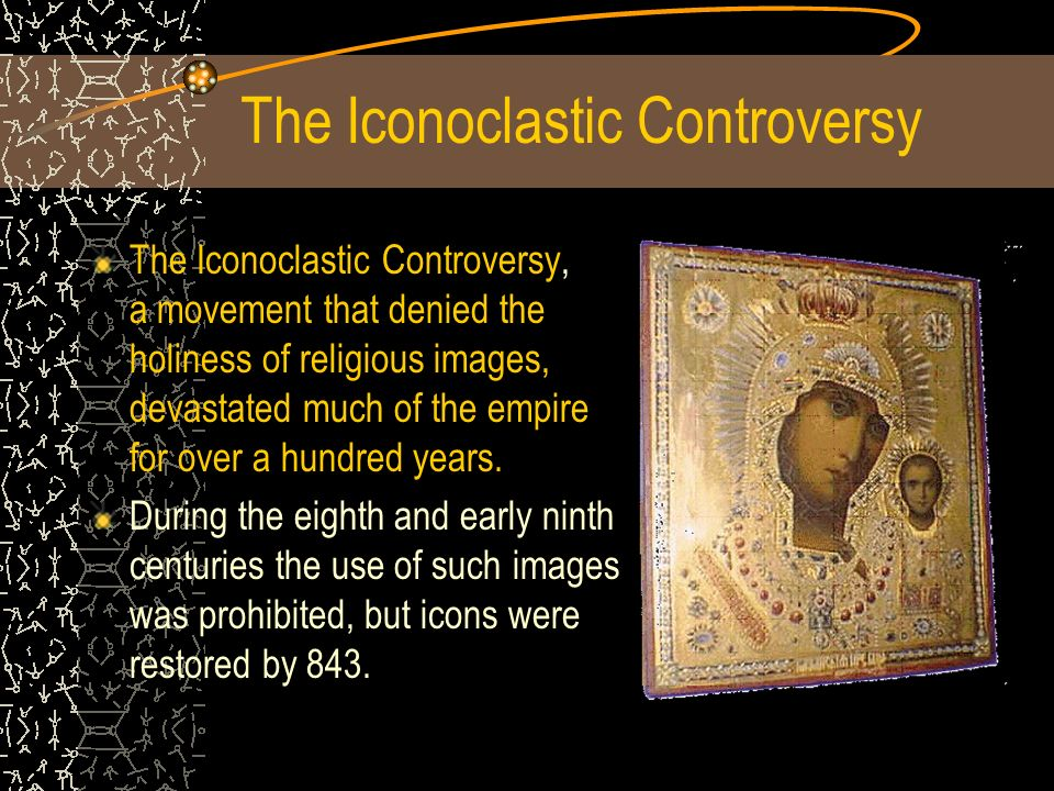 The Iconoclastic Controversy The Iconoclastic Controversy, a movement that denied the holiness of religious images, devastated much of the empire for over a hundred years.