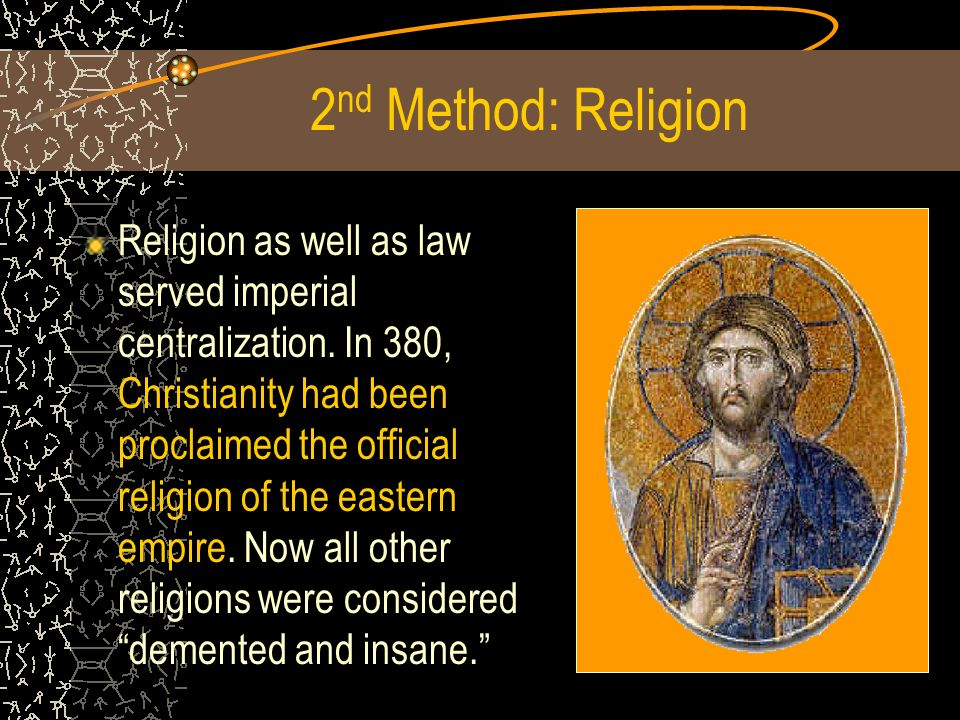 2 nd Method: Religion Religion as well as law served imperial centralization.