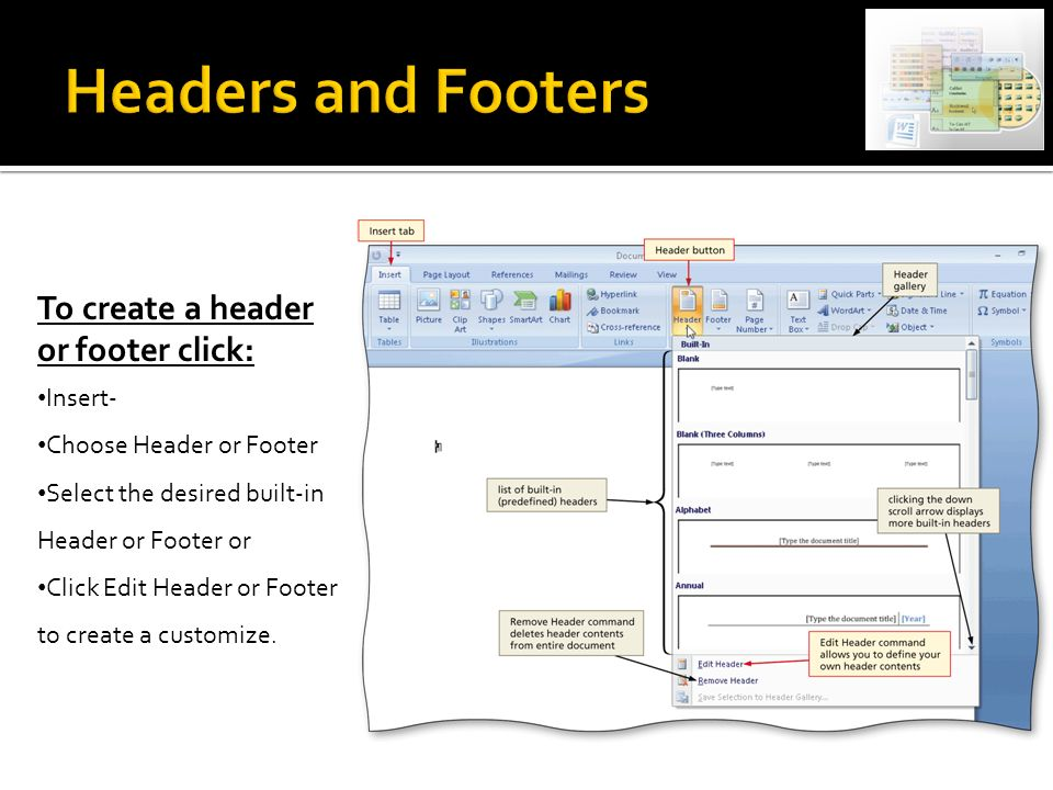 To create a header or footer click: Insert- Choose Header or Footer Select the desired built-in Header or Footer or Click Edit Header or Footer to create a customize.