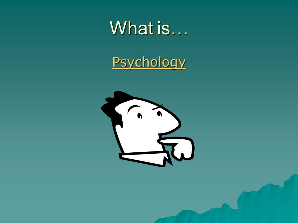 What is… Psychology