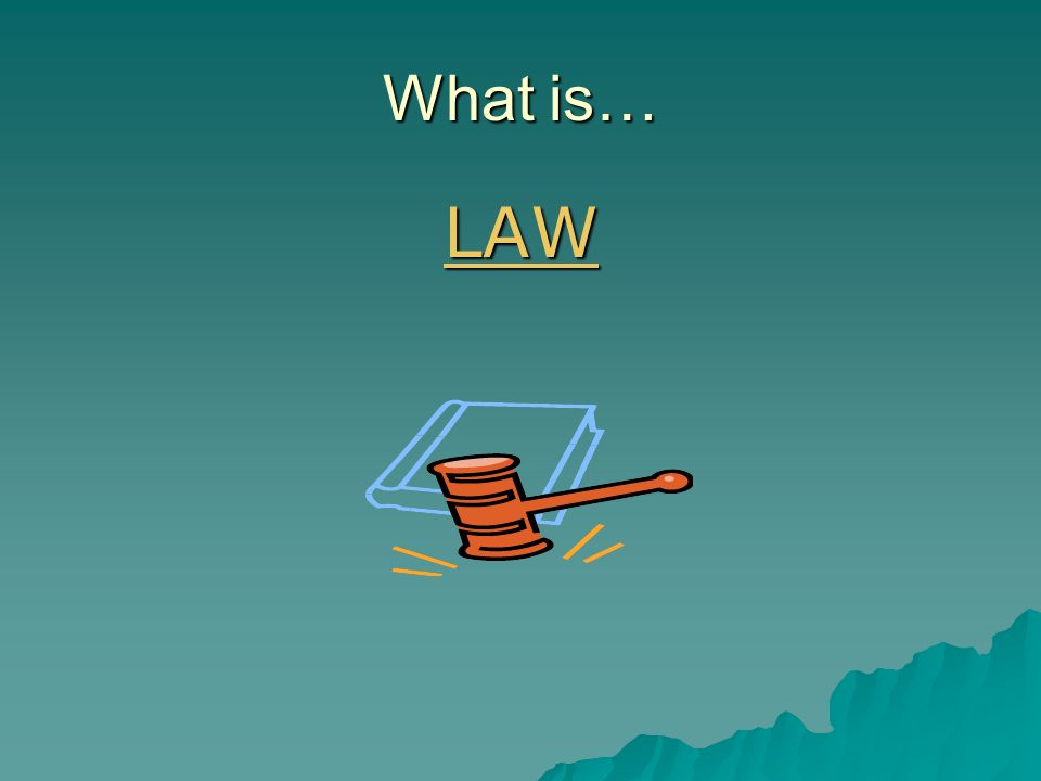 What is… LAW