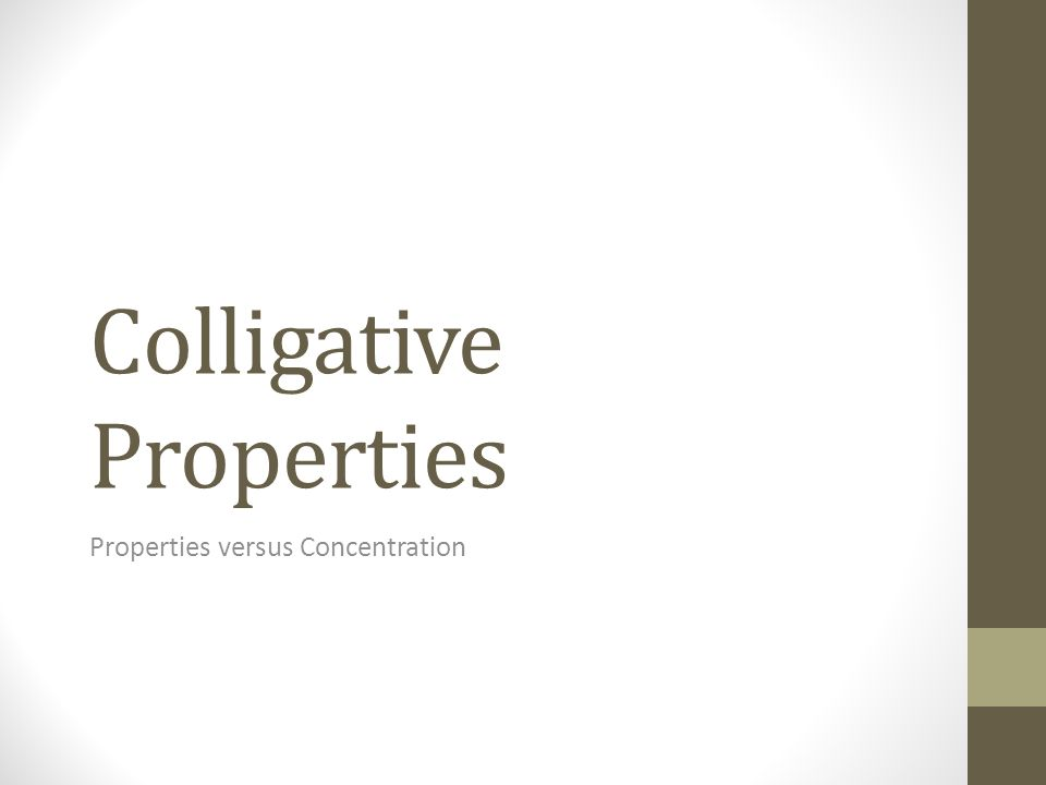 Colligative Properties Properties versus Concentration