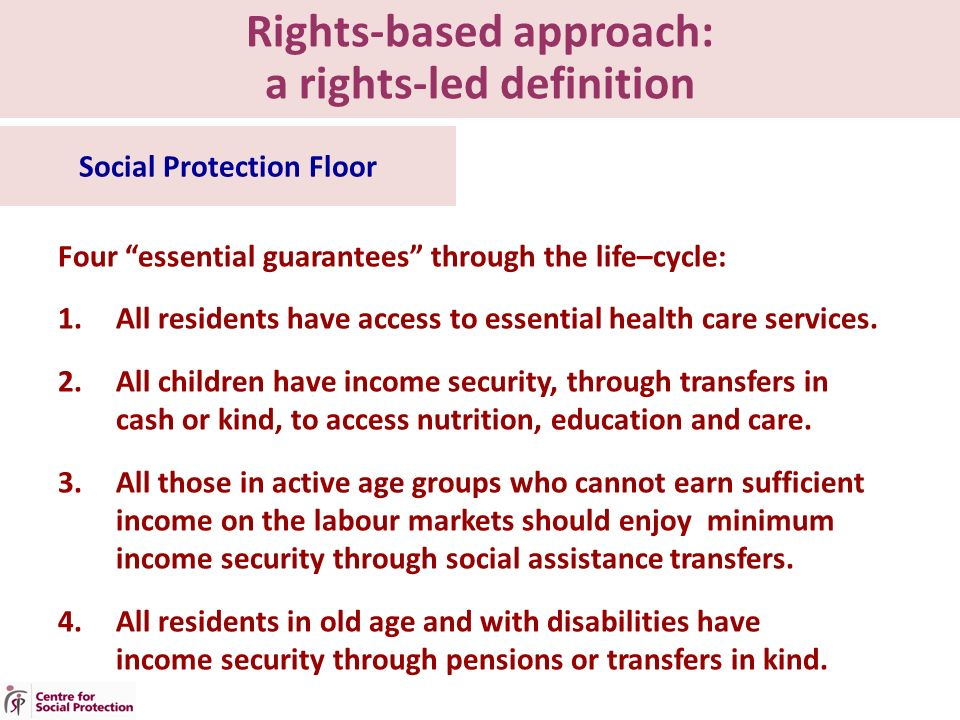 Rights-based approach: a rights-led definition Four essential guarantees through the life–cycle: 1.All residents have access to essential health care services.