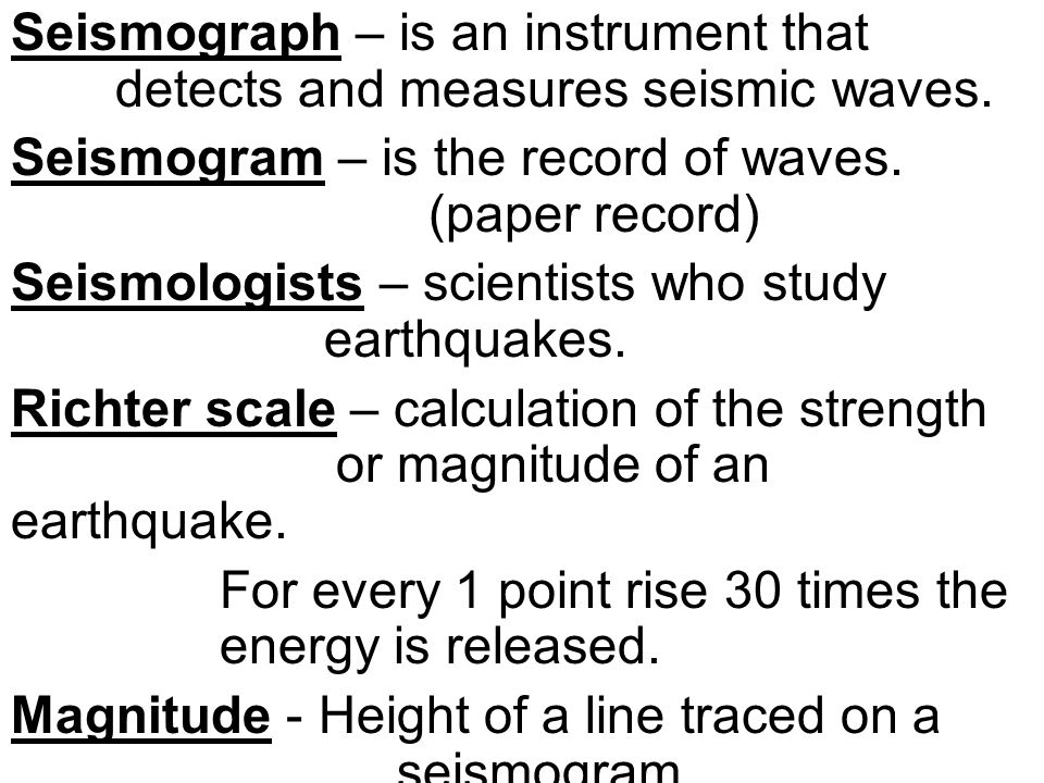 Seismograph – is an instrument that detects and measures seismic waves.