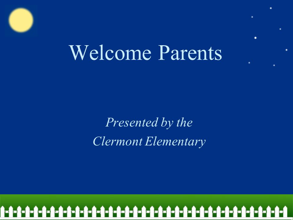 Welcome Parents Presented by the Clermont Elementary