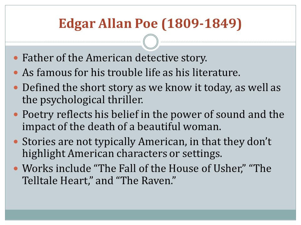 Edgar Allan Poe ( ) Father of the American detective story.